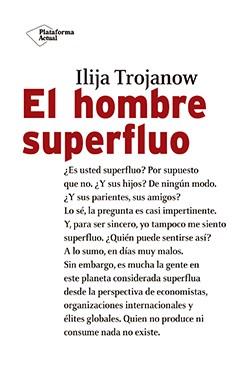 Resultado de imagen para ilija trojanow el hombre superfluo