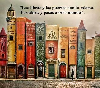 Los libros y las puertas son lo mismo. Los abres y pasas a otro mundo